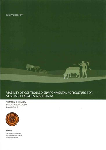 VIABILITY OF CONTROLLED ENVIRONMENTAL AGRICULTURE FOR VEGETABLE FARMERS IN SRI LANKA